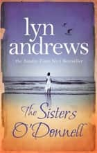 The Sisters O'Donnell - A moving saga of the power of family ties ebook by Lyn Andrews