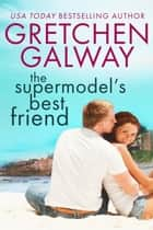 The Supermodel's Best Friend ebook by Gretchen Galway