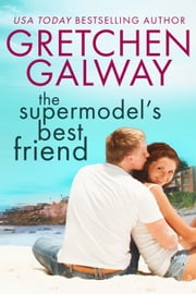 The Supermodel's Best Friend - (A Romantic Comedy) ebook by Gretchen Galway