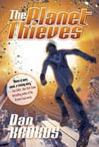 The Planet Thieves ebook by Dan Krokos