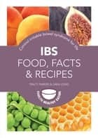 IBS: Food, Facts and Recipes - Control irritable bowel syndrome for life ebook by Sara Lewis, Tracy Parker