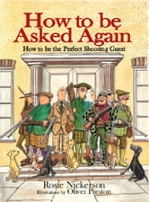 How to be Asked Again - How to be the Perfect Shooting Guest ebook by Rosie Nickerson