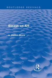 Essays on Art (Routledge Revivals) ebook by A. Clutton-Brock