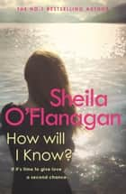 How Will I Know? - A life-affirming read of love, loss and letting go ebook by Sheila O'Flanagan