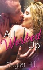 All Worked Up ebook by Skylar Hill