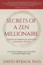 Secrets of a Zen Millionaire - 8 Steps to Personal Wealth with Real Estate ebook by David Ryback