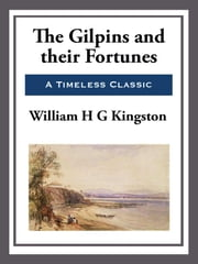 The Gilpins and Their Fortunes ebook by William H.G. Kingston