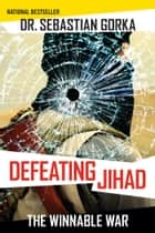 Defeating Jihad - The Winnable War ebook by Sebastian Gorka