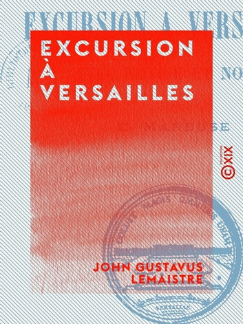 Excursion à Versailles ebook by John Gustavus Lemaistre