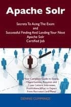 Apache Solr Secrets To Acing The Exam and Successful Finding And Landing Your Next Apache Solr Certified Job ebook by Cummings Dennis