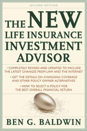 New Life Insurance Investment Advisor: Achieving Financial Security for You and your Family Through Today's Insurance Products ebook by Baldwin, Ben