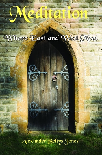 Meditation?-?Where East and West Meet ebook by Alexander Soltys Jones