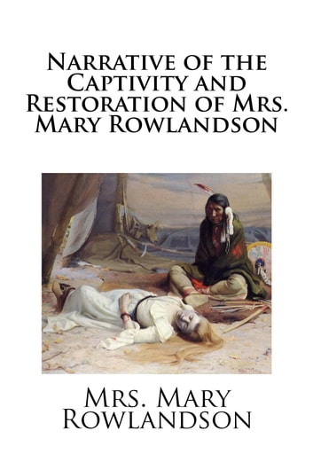 captivity and restoration of mrs essays Analysis of mary rowlandson's captivity and restoration 5 pages 1361 words july 2015 saved essays save your essays here so you can locate them quickly.
