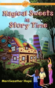 Magical Sweets in Story Time - Fairy Tales & Magical Adventures ebook by Merriweather Hope