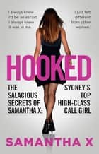 Hooked - The Secrets of a High Class Call Girl ebook by Samantha X