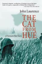 The Cat From Hue - A Vietnam War Story ebook by John Laurence