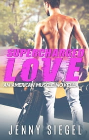 Supercharged Love - An American Muscle Novella, #2 ebook by Jenny Siegel