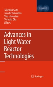 Advances in Light Water Reactor Technologies ebook by Takehiko Saito,Junichi Yamashita,Yuki Ishiwatari,Yoshiaki Oka