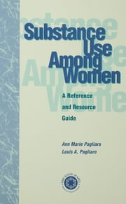 Substance Use Among Women - A Reference and Resource Guide ebook by Louis A. Pagliaro,Anne Marie Pagliaro