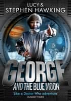 George and the Blue Moon ebook by Lucy Hawking, Stephen Hawking