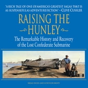 Raising the Hunley - The Remarkable History and Recovery of the Lost Confederate Submarine audiobook by Brian Hicks, Schuyler Kropf