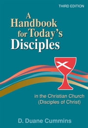 "A handbook for today""s disciples in the Christian Church (Disciples of Christ) ebook by D. Duane Cummins"