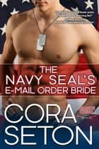 The Navy SEAL's E-Mail Order Bride ebook by Cora Seton