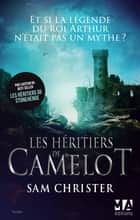 Les Héritiers de Camelot ebook by Sam Christer