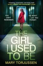 The Girl I Used To Be - the addictive psychological thriller that 'will have you gripped from the start' eBook by Mary Torjussen