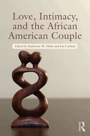 Love, Intimacy, and the African American Couple ebook by Katherine M. Helm,Jon Carlson
