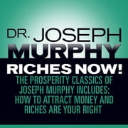 Riches Now! - The Prosperity Classics of Joseph Murphy including How to Attract Money, Riches Are Your Right, and Believe in Yourself sesli kitap by Joseph Murphy