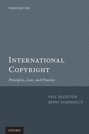 International Copyright - Principles, Law, and Practice ebook by Paul Goldstein,P. Bernt Hugenholtz