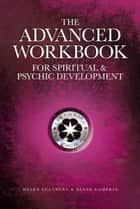The Advanced Workbook for Spiritual & Psychic Development ebook by Helen Leathers