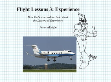 Flight Lessons 3: Experience - How Eddie Learned to Understand the Lessons of Experience ebook by James A Albright