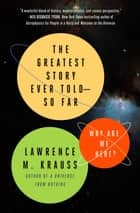 The Greatest Story Ever Told--So Far ebook by Lawrence M. Krauss