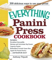 The Everything Panini Press Cookbook ebook by Tripodi, Anthony