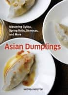 Asian Dumplings ebook by Andrea Nguyen