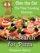 Cleo the Cat, the Time Traveling Historian #1: The Search for Pizza ebook by Cleopatra Sphinx