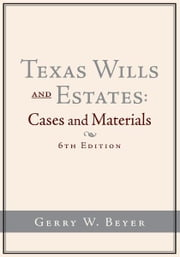 Texas Wills and Estates - Cases and Materials (6th Edition) ebook by Gerry W. Beyer