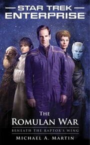 Star Trek: Enterprise: The Romulan War: Beneath the Raptor's Wing ebook by Michael A. Martin