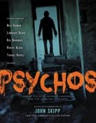 Psychos - Serial Killers, Depraved Madmen, and the Criminally Insane eBook by Neil Gaiman, John Skipp, Lawrence Block,...