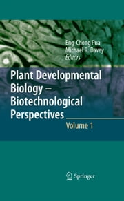 Plant Developmental Biology - Biotechnological Perspectives - Volume 1 ebook by Eng Chong Pua,Michael R. Davey
