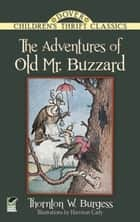 The Adventures of Old Mr. Buzzard ebook by Thornton W. Burgess, Harrison Cady
