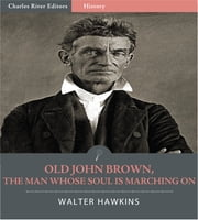 Old John Brown, The Man Whose Soul Is Marching On ebook by Walter Hawkins