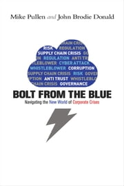 Bolt from the Blue - How Companies Can Handle the Unexpected, from Government Regulation to Cyber Crime ebook by Mike Pullen,John Brodie Donald