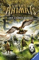 Spirit Animals, Band 7: Der Zauber befreit ebook by Marie Lu, Wolfram Ströle