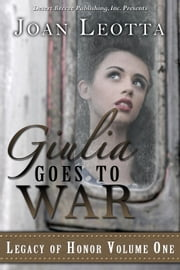 Giulia Goes to War - Legacy of Honor, #1 ebook by Joan Leotta