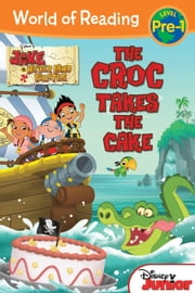 Jake and the Never Land Pirates: Croc Takes the Cake, The ebook by Melinda LaRose