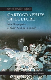 Cartographies of Culture - New Geographies of Welsh Writing in English ebook by Damian Walford Davies