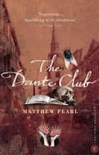 The Dante Club - Historical Mystery ebook by Matthew Pearl